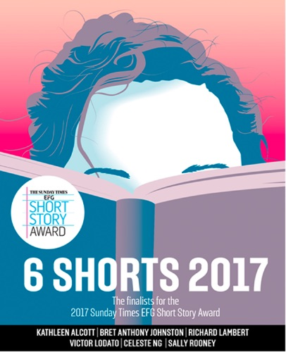 Kathleen Alcott, Bret Anthony Johnston, Richard Lambert, Victor Lodato, Celeste Ng & Sally Rooney - Six Shorts 2017