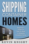 Shipping Container Homes Beginners Guide On How To Build A Shipping Container Home