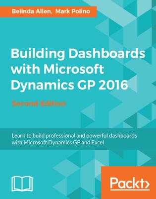 Building Dashboards with Microsoft Dynamics GP 2016 - Second Edition - Belinda Allen & Mark Polino book