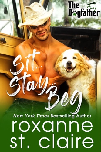 Sit…Stay…Beg - Roxanne St. Claire - Roxanne St. Claire