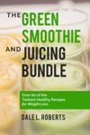 The Green Smoothie And Juicing Bundle Over 60 Of The Tastiest Healthy Recipes For Weight Loss