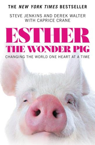 Esther the Wonder Pig - Steve Jenkins, Derek Walter & Caprice Crane - Steve Jenkins, Derek Walter & Caprice Crane