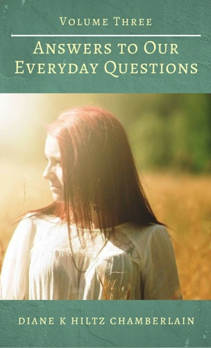 Diane K Hiltz Chamberlain - Answers to Our Everyday Questions: Volume Three