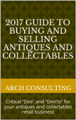 "2017 Guide to Buying and Selling Antiques and Collectables, Critical ""Dos"" and ""Don'ts"" for your antiques and collectables retail business"
