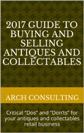 """2017 Guide to Buying and Selling Antiques and Collectables, Critical """"Dos"""" and """"Don'ts"""" for your antiques and collectables retail business"""