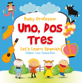 Uno, Dos, Tres: Let's Learn Spanish  Children's Learn Spanish Books book