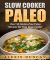 Slow Cooker Paleo Over 50 Gluten-Free Paleo Recipes For Your Slow Cooker