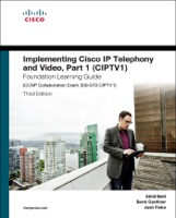 Implementing Cisco IP Telephony and Video, Part 1 (CIPTV1) Foundation Learning Guide (CCNP Collaboration Exam 300-070 CIPTV1), 3/e