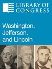 Washington, Jefferson, And Lincoln