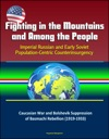 Fighting In The Mountains And Among The People Imperial Russian And Early Soviet Population-Centric Counterinsurgency - Caucasian War And Bolshevik Suppression Of Basmachi Rebellion 1919-1933