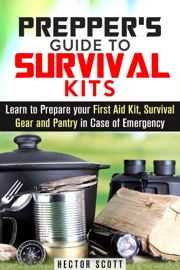 PREPPERS GUIDE TO SURVIVAL KITS: LEARN TO PREPARE YOUR FIRST AID KIT, SURVIVAL GEAR AND PANTRY IN CASE OF EMERGENCY
