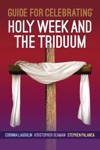 Guide For Celebrating Holy Week And The Triduum