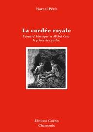 LA CORDéE ROYALE - EDWARD WHYMPER ET MICHEL CROZ, LE PRINCE DES GUIDES