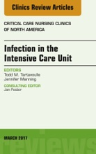Infection In The Intensive Care Unit, An Issue Of Critical Care Nursing Clinics Of North America