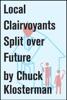 Local Clairvoyants Split Over Future
