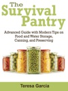 Survival Pantry Advanced Guide With Modern Tips On Food And Water Storage Canning And Preserving