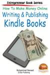 How To Make Money Online Writing  Publishing Kindle Books