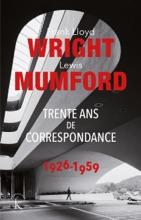 Frank Lloyd Wright & Lewis Mumford. Trente Ans De Correspondance 1926-1959