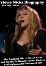 Stevie Nicks Biography: The Amazing Life of Stevie Nicks and the Inside Rumors About Lindsey Buckingham and Fleetwood Mac