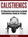 Calisthenics 12 Effective Exercises To Build Calisthenics Body In 14 Days