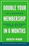 Double Your Membership In Six Months 10 Lessons From A Rotary Club Pilot