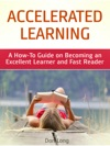 Accelerated Learning A How-To Guide On Becoming An Excellent Learner And Fast Reader