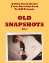 Old Snapshots Volume 1 Quirky Short Stories From Out Of The Past