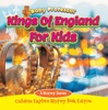 Kings Of England For Kids: A History Series - Children Explore History Book Edition