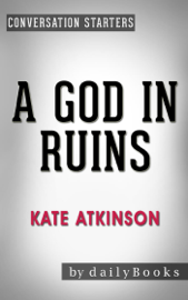 A God in Ruins: A Novel by Kate Atkinson  Conversation Starters
