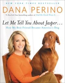 Let Me Tell You about Jasper . . . - Dana Perino