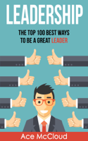 Ace McCloud - Leadership: The Top 100 Best Ways To Be A Great Leader artwork