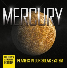 Mercury Planets In Our Solar System Children S Astronomy Edition