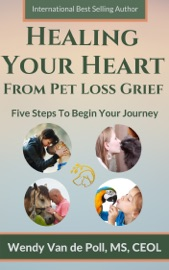 Healing Your Heart From Pet Loss Grief Five Steps To Begin Your Journey