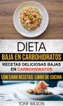 Dieta Baja En Carbohidratos Recetas Deliciosas Bajas En Carbohidratos Low Carb Recetas Libro De Cocina