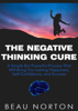 Beau Norton - The Negative Thinking Cure: A Simple But Powerful Process That Will Bring You Lasting Happiness, Self-Confidence, and Success artwork