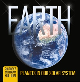 Earth Planets In Our Solar System Children S Astronomy Edition