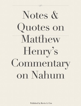 Notes & Quotes on Matthew Henry's Commentary on Nahum on