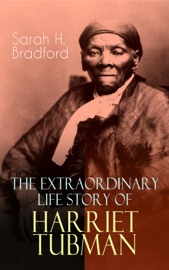 The Extraordinary Life Story Of Harriet Tubman