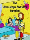 The Ultra-Mega-Awesome Surprise