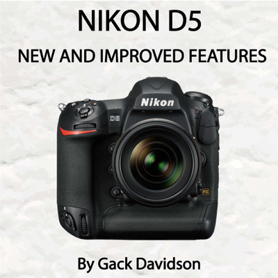 Nikon D5: New and Improved Features - Gack Davidson book