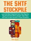 The Shtf Stockpile Learn The Most Important Items Your Bug Out Bag Should Have When Disaster Takes Place And How To Save Yourself In Those Situations