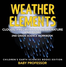 Weather Elements (Clouds, Precipitation, Temperature and More): 2nd Grade Science Workbook  Children's Earth Sciences Books Edition
