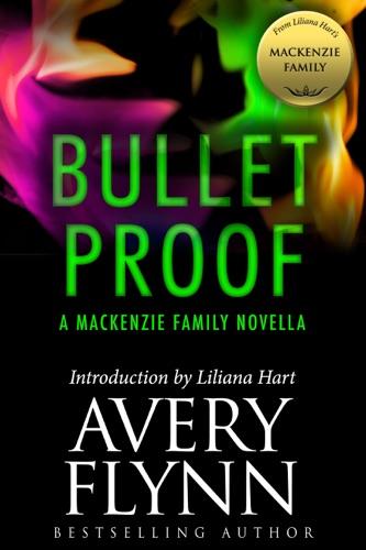 Avery Flynn & Liliana Hart - Bullet Proof: A MacKenzie Family Novella