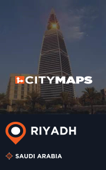 City Maps Riyadh Saudi Arabia