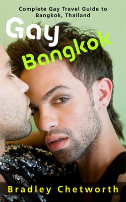 Gay Bangkok: Complete Gay Travel Guide to Bangkok, Thailand - Bradley Chetworth book