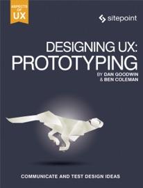 Designing UX: Prototyping - Ben Coleman & Dan Goodwin