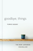 Goodbye, Things: The New Japanese Minimalism - Fumio Sasaki