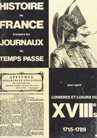 HISTOIRE DE FRANCE à TRAVERS LES JOURNAUX DU TEMPS PASSé (6) : LUMIèRES ET LUEURS DU XVIIIE SIèCLE, 1715-1789