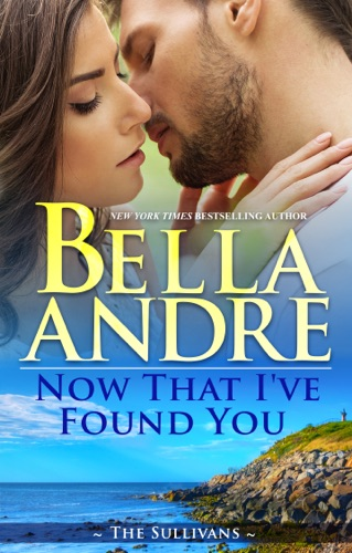 Now That I've Found You - Bella Andre - Bella Andre