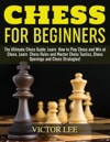 Chess How To Play Chess For Beginners Learn How To Win At Chess - Master Chess Tactics Chess Openings And Chess Strategies